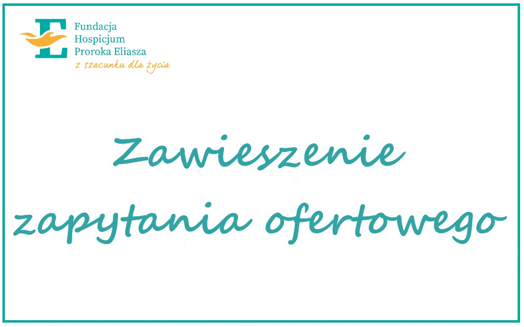 Zawieszenie zapytania ofertowego wsprawie wykonania stanu 0 Zespołu Opiekuńczo – Hospicyjno – Edukacyjnego wMakówce